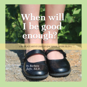 Barbara Jaffe When Will I Be Good Enough Replacement Child book