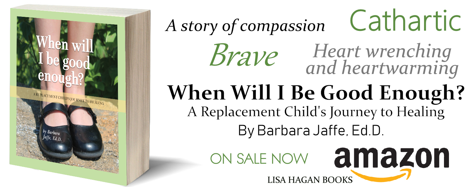 Barbara Jaffe Ed.D author When Will I Be Good Enough A Replacement Child's Journey to Healing book writer